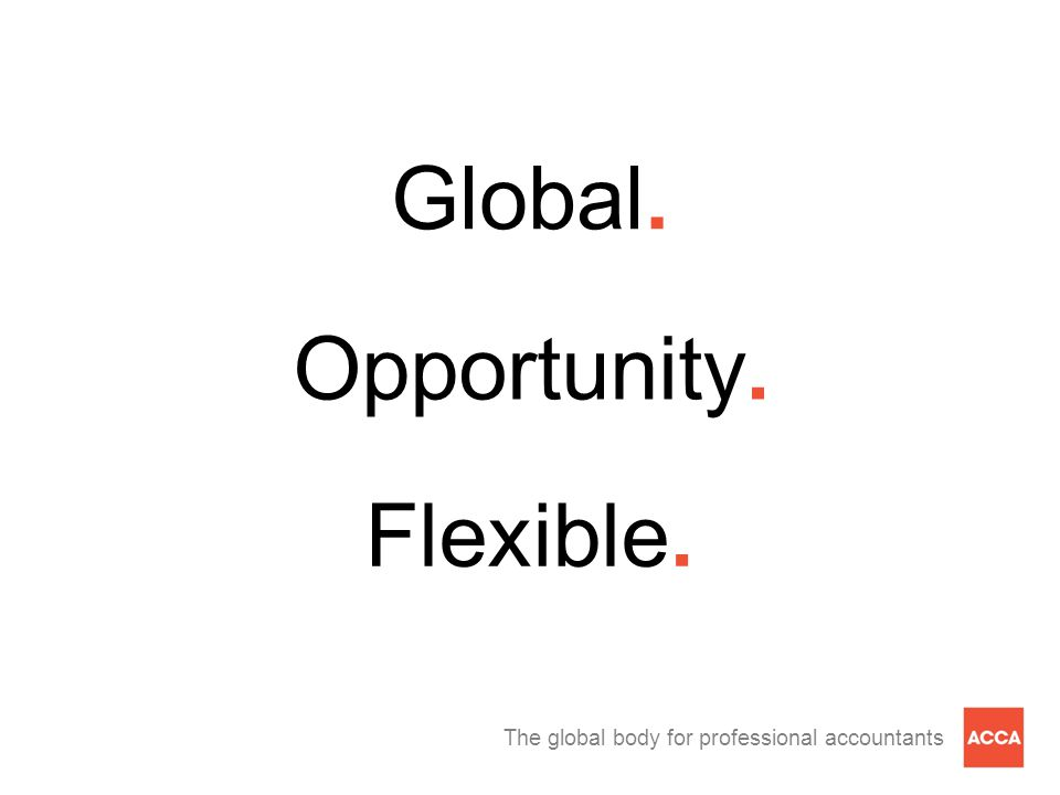 The global body for professional accountants Global. Opportunity. Flexible.