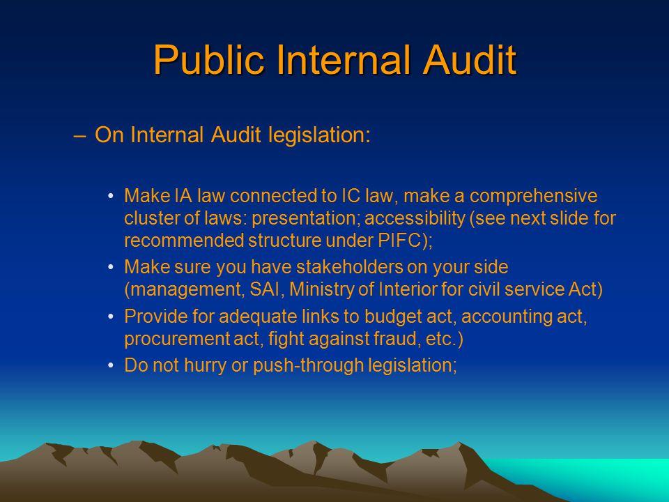 Public Internal Audit –On Internal Audit legislation: Make IA law connected to IC law, make a comprehensive cluster of laws: presentation; accessibili