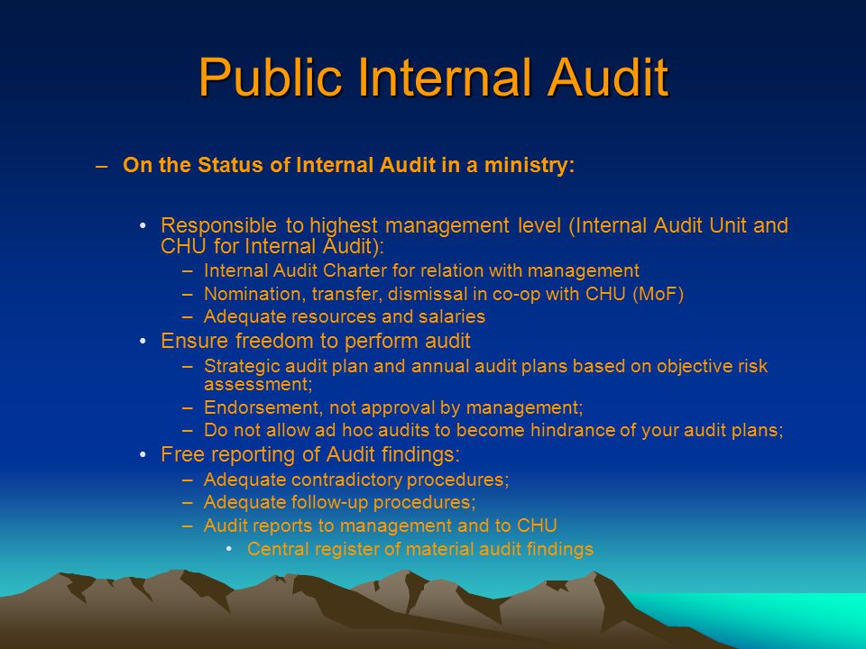 Public Internal Audit –On the Status of Internal Audit in a ministry: Responsible to highest management level (Internal Audit Unit and CHU for Interna