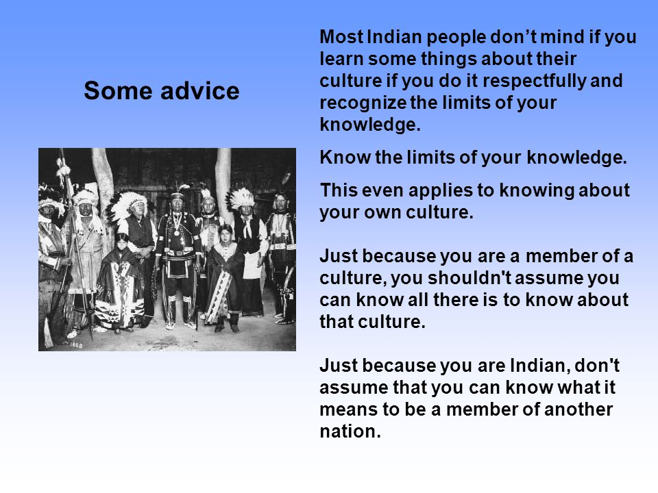 Most Indian people don't mind if you learn some things about their culture if you do it respectfully and recognize the limits of your knowledge. Know