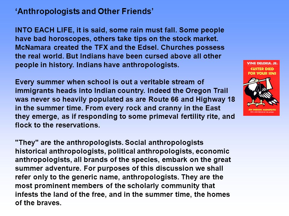 'Anthropologists and Other Friends' INTO EACH LIFE, it is said, some rain must fall.