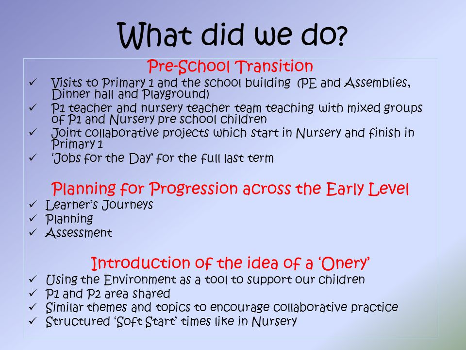 What did we do? Pre-School Transition Visits to Primary 1 and the school building (PE and Assemblies, Dinner hall and Playground) P1 teacher and nurse
