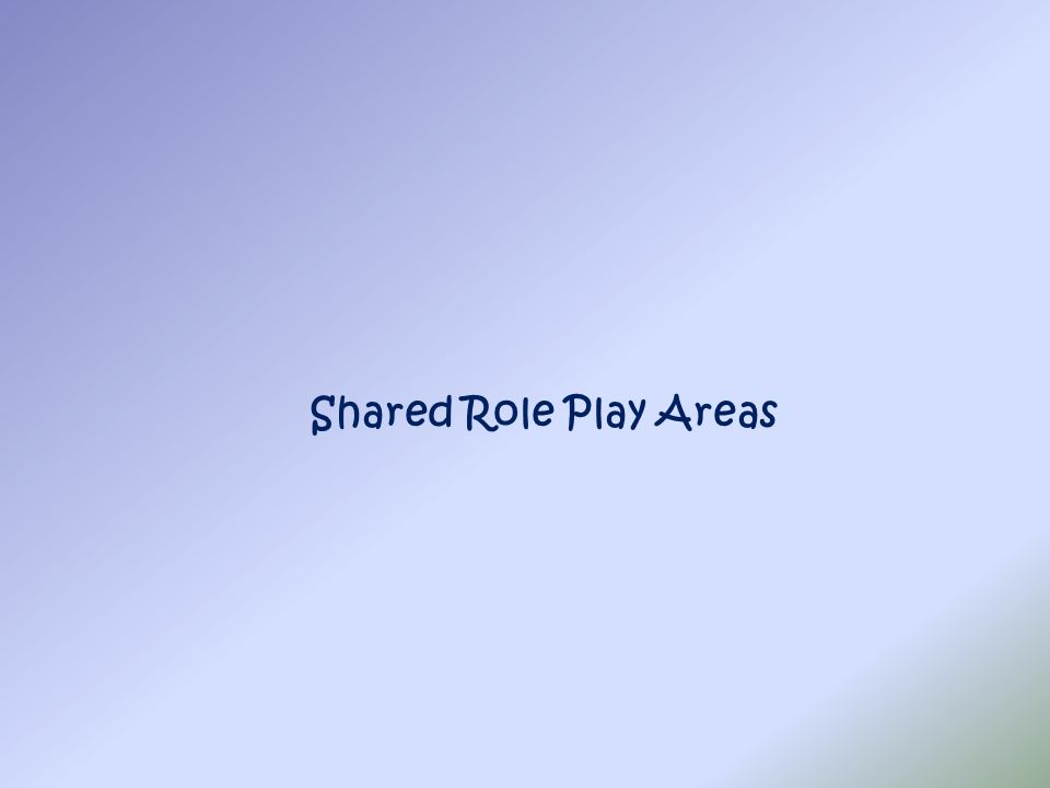 Shared Role Play Areas