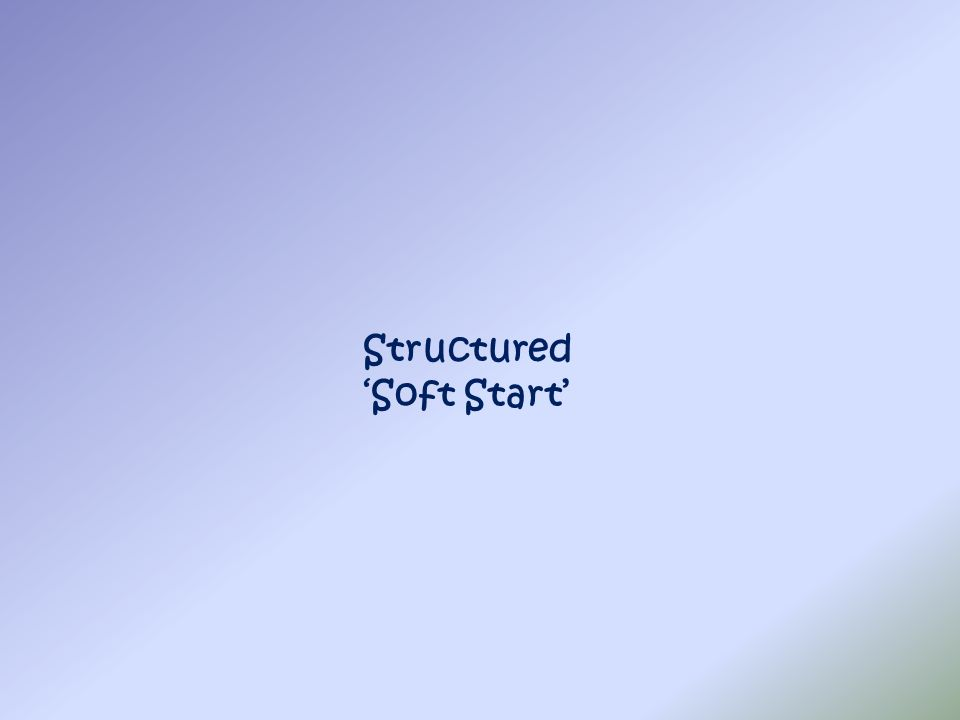 Structured 'Soft Start'