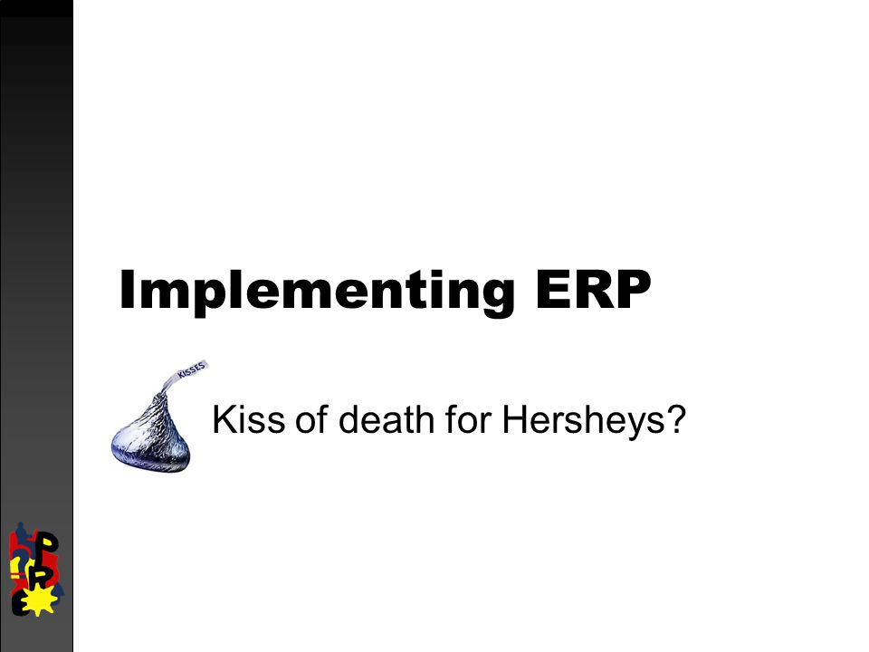 Implementing ERP Kiss of death for Hersheys?
