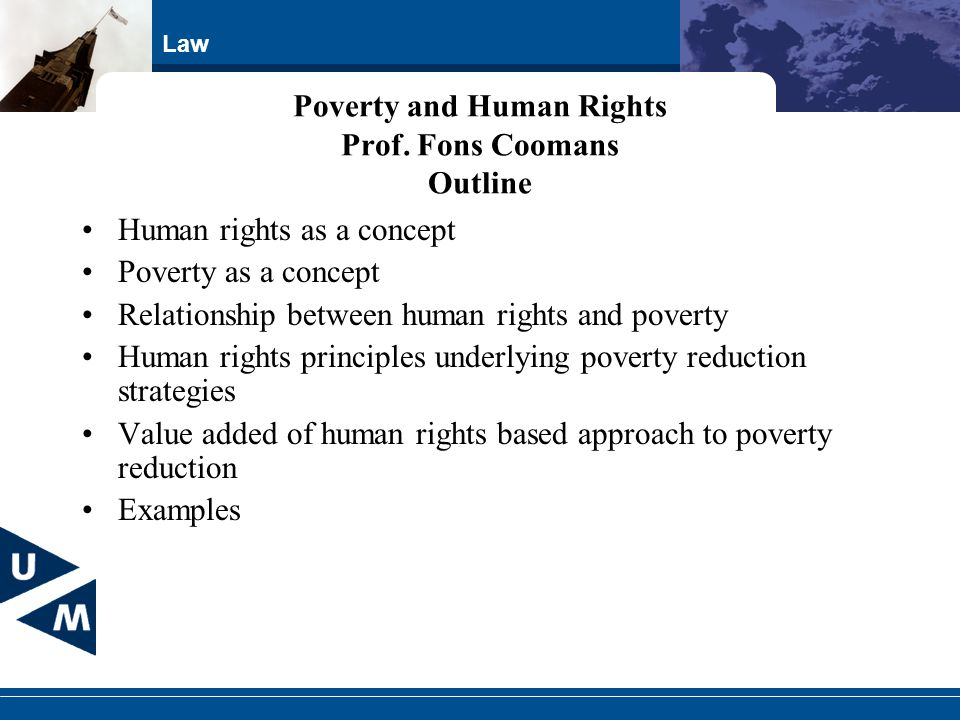 Law Poverty and Human Rights Prof. Fons Coomans Outline Human rights as a concept Poverty as a concept Relationship between human rights and poverty H