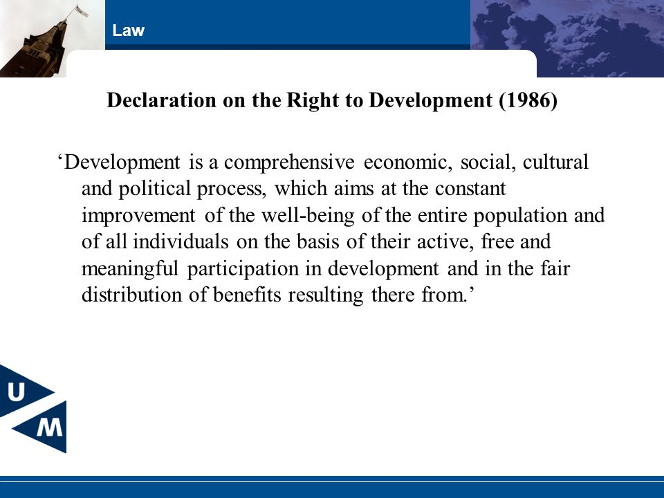 Law Declaration on the Right to Development (1986) 'Development is a comprehensive economic, social, cultural and political process, which aims at the