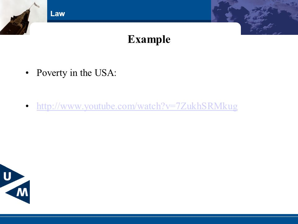Law Example Poverty in the USA: http://www.youtube.com/watch?v=7ZukhSRMkug
