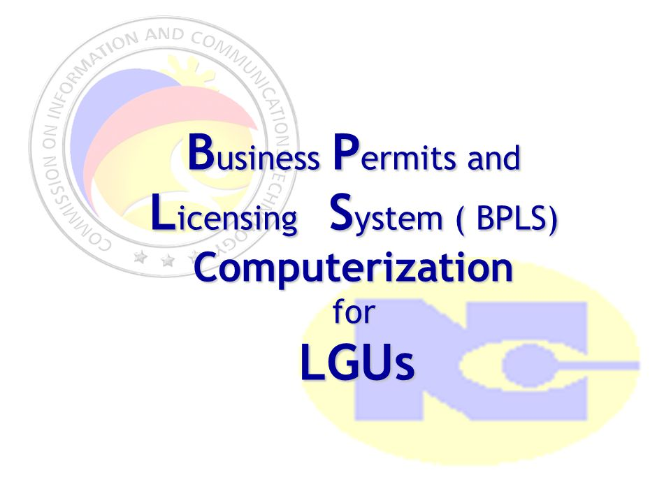B usiness P ermits and L icensing S ystem ( BPLS) Computerizationfor LGUs LGUs
