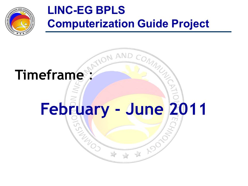 Timeframe : February - June 2011 LINC-EG BPLS Computerization Guide Project