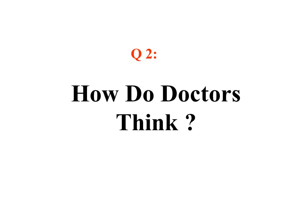 How Do Doctors Think Q 2:
