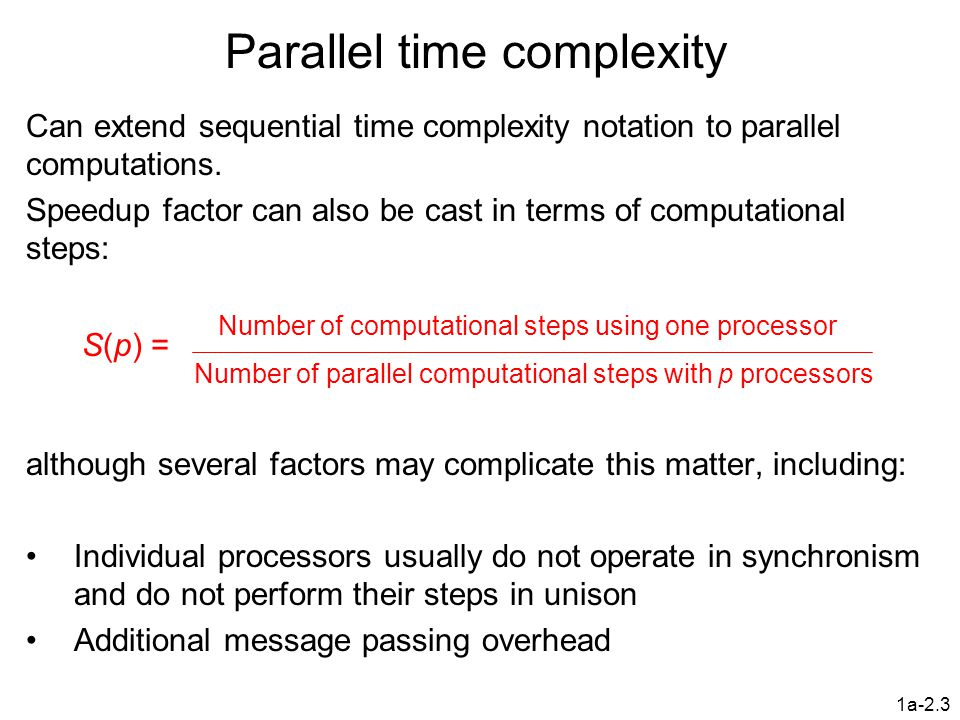 1a-2.3 Parallel time complexity Can extend sequential time complexity notation to parallel computations. Speedup factor can also be cast in terms of c