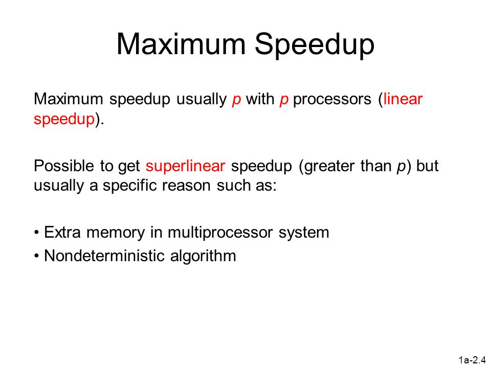 1a-2.5 Superlinear Speedup example - Searching (a) Searching each sub-space sequentially t s t s /p StartTime  t Solution found xt s /p Sub-space search x indeterminate