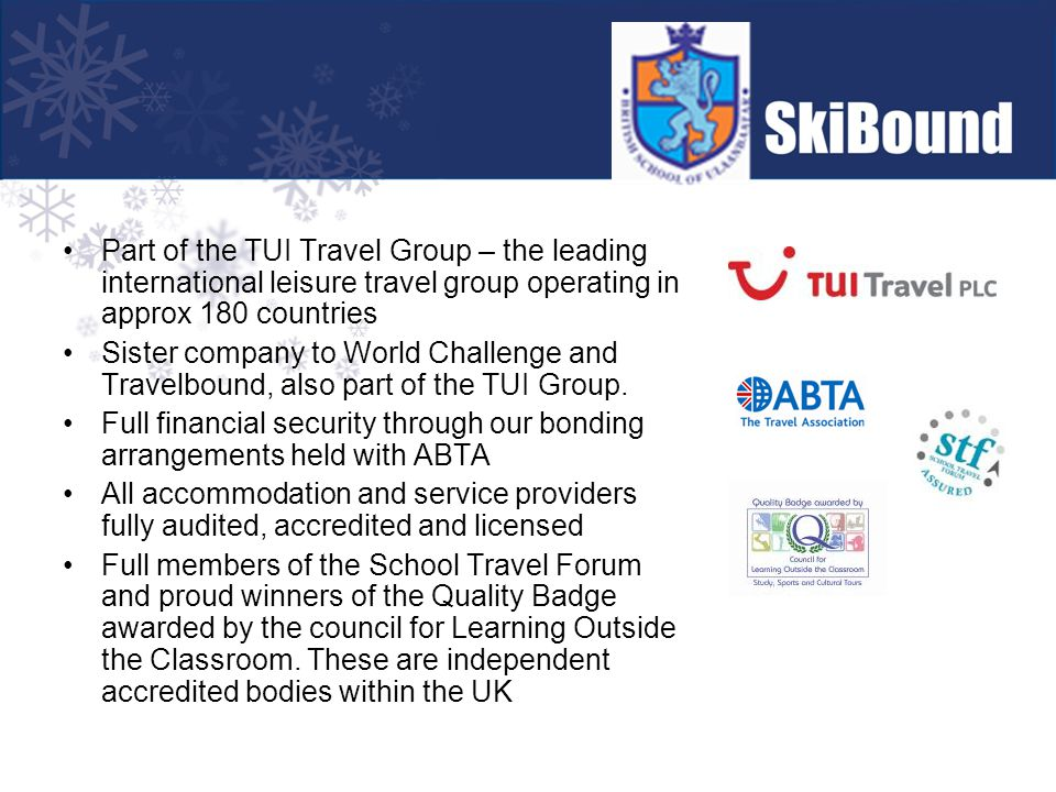 Part of the TUI Travel Group – the leading international leisure travel group operating in approx 180 countries Sister company to World Challenge and Travelbound, also part of the TUI Group.