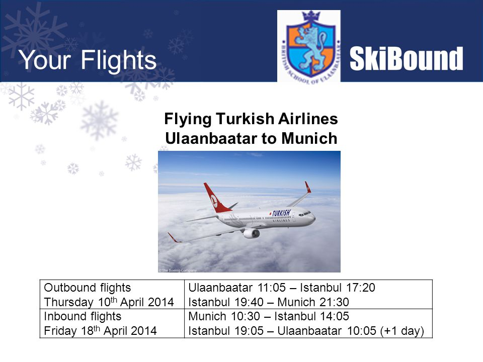 Flying Turkish Airlines Ulaanbaatar to Munich Outbound flights Thursday 10 th April 2014 Ulaanbaatar 11:05 – Istanbul 17:20 Istanbul 19:40 – Munich 21