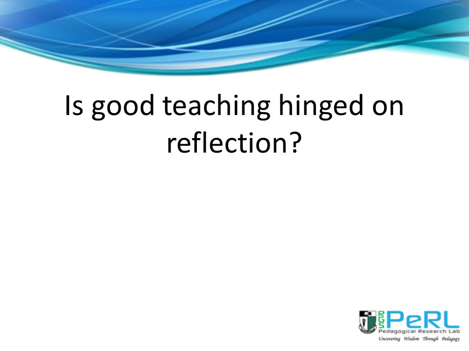 Is good teaching hinged on reflection?