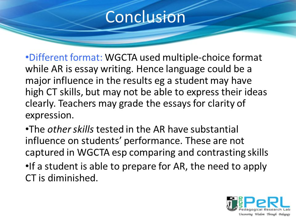 Conclusion Different format: WGCTA used multiple-choice format while AR is essay writing.