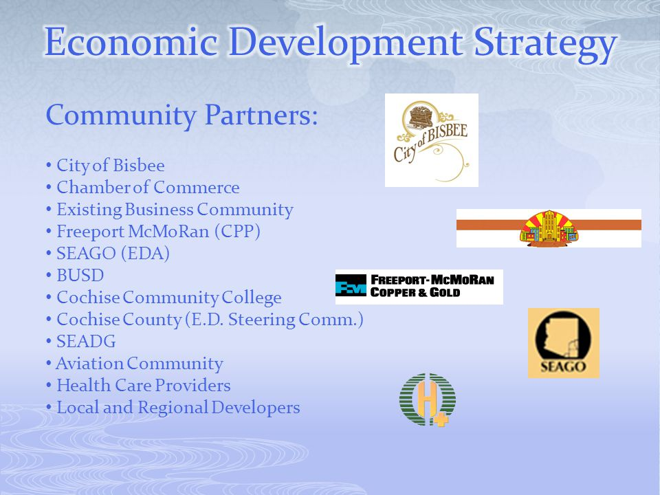 Community Partners: City of Bisbee Chamber of Commerce Existing Business Community Freeport McMoRan (CPP) SEAGO (EDA) BUSD Cochise Community College Cochise County (E.D.