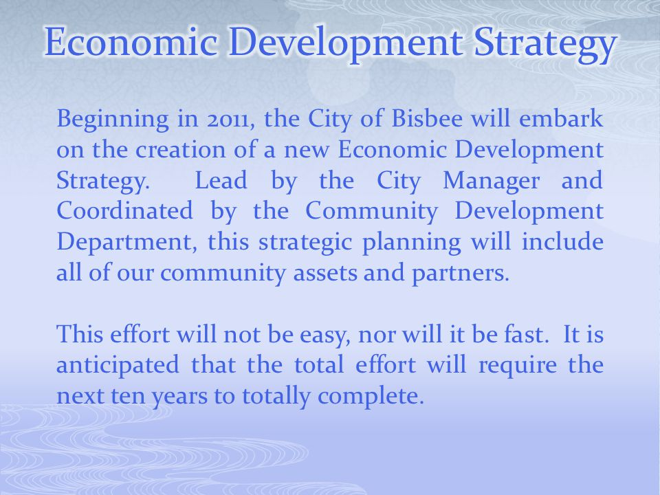 Beginning in 2011, the City of Bisbee will embark on the creation of a new Economic Development Strategy.