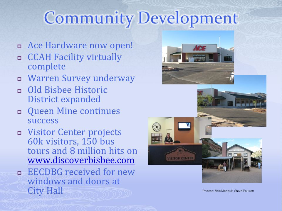  Ace Hardware now open!  CCAH Facility virtually complete  Warren Survey underway  Old Bisbee Historic District expanded  Queen Mine continues su