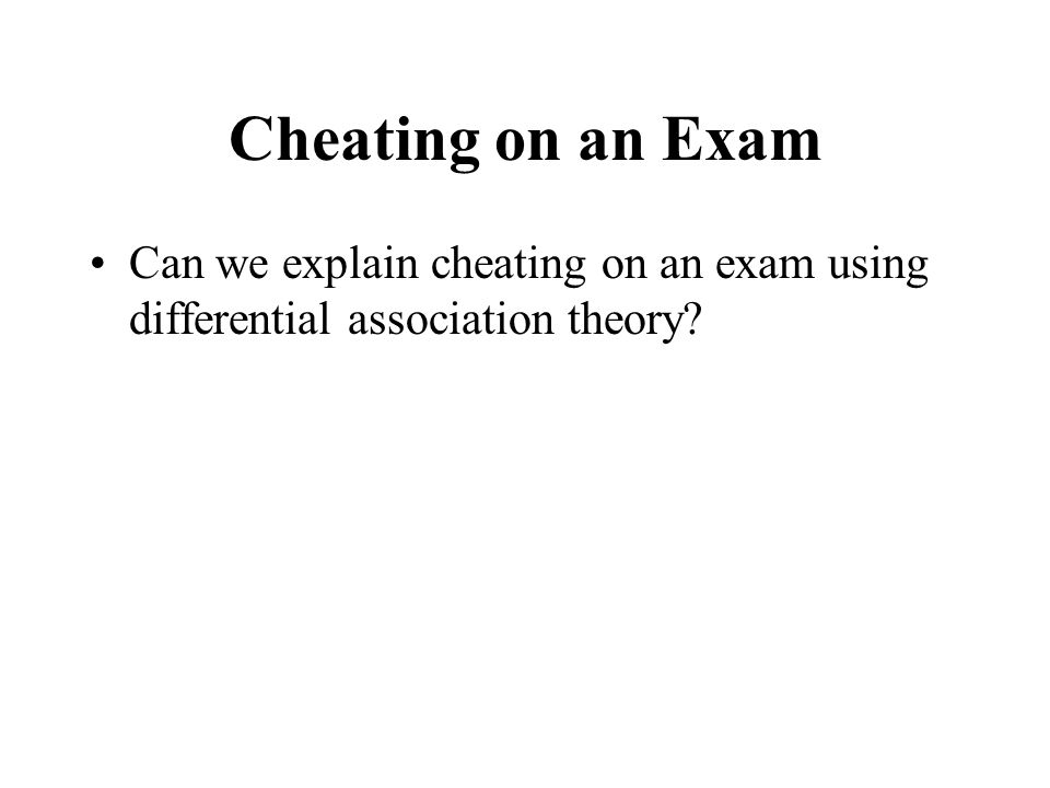 Cheating on an Exam Can we explain cheating on an exam using differential association theory
