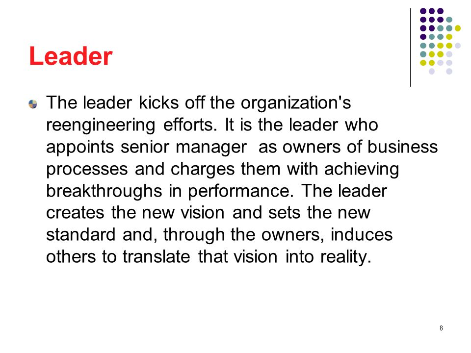 9 Leader Leaders must create an environment conducive to reengineering.