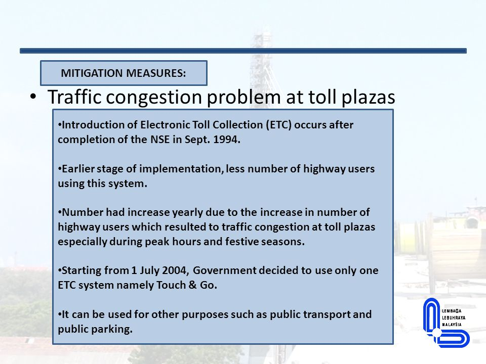 Traffic congestion problem at toll plazas MITIGATION MEASURES: Comparison between the use of Electronic Toll System (ETC) and total number of traffic Only 41% use ETC (TnGo & smart Tag)