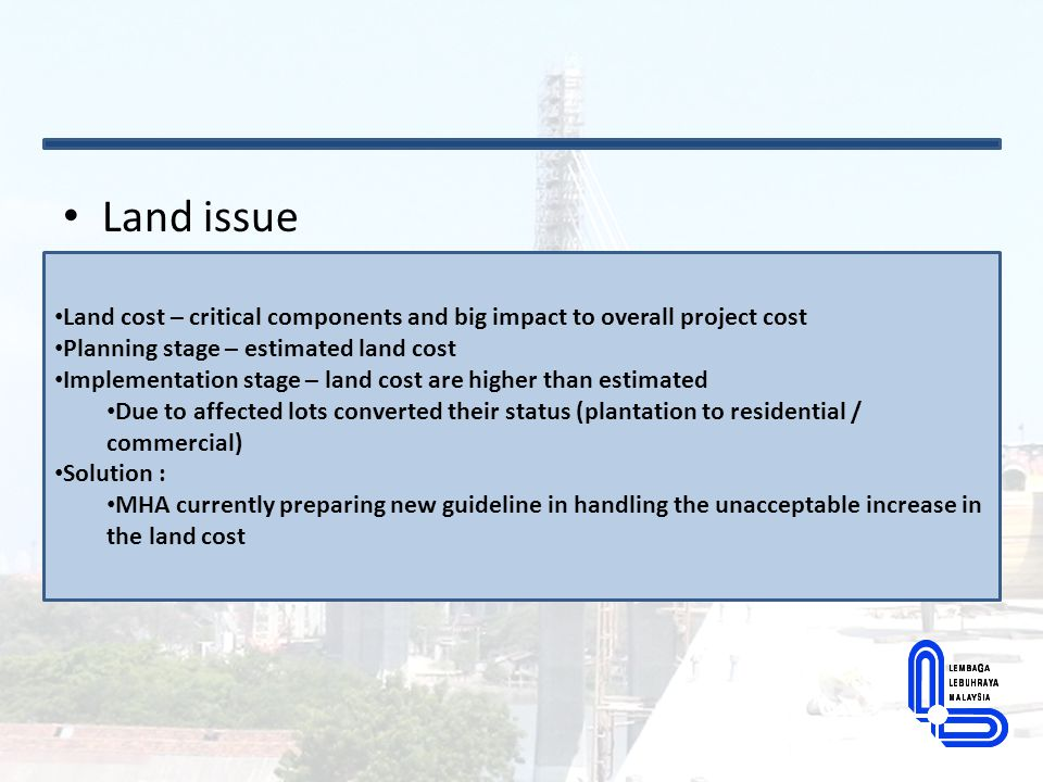 Land issue Land cost – critical components and big impact to overall project cost Planning stage – estimated land cost Implementation stage – land cos