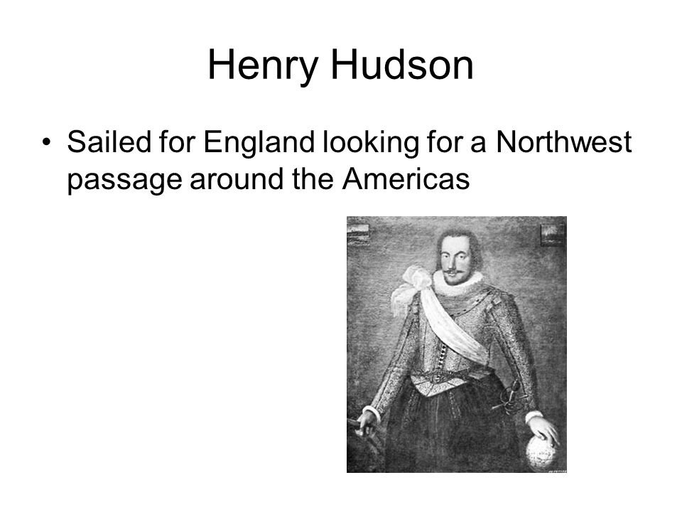 Henry Hudson Sailed for England looking for a Northwest passage around the Americas