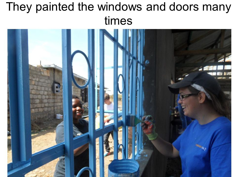 They painted the windows and doors many times