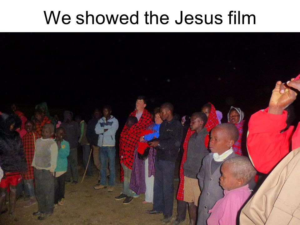 We showed the Jesus film