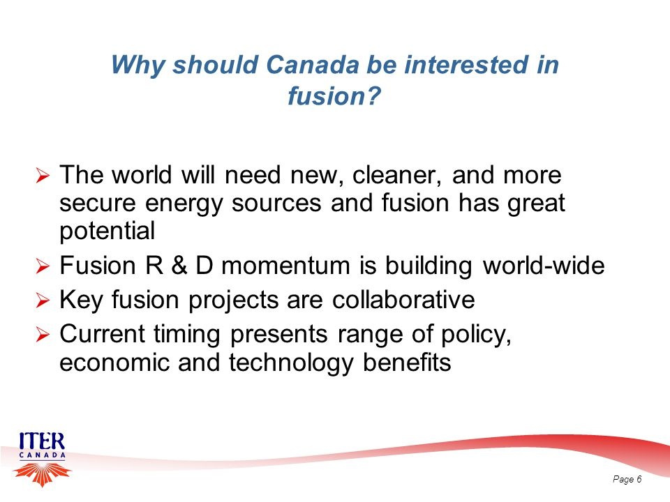 Page 6 Why should Canada be interested in fusion.