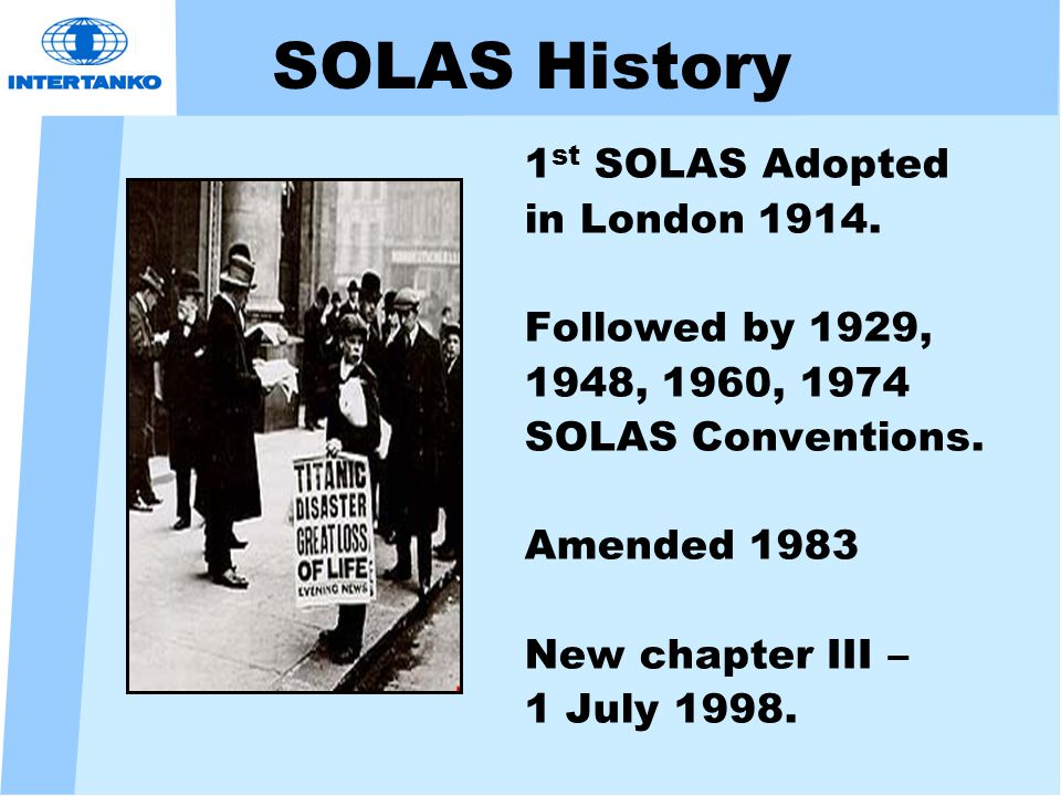 SOLAS History 1 st SOLAS Adopted in London 1914.