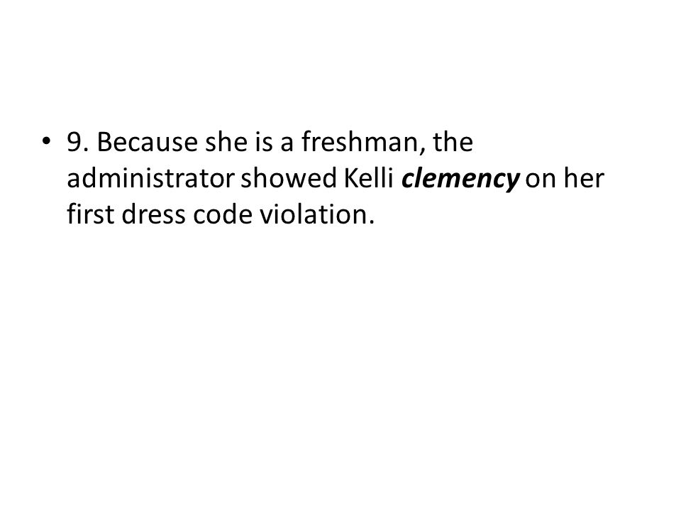 9. Because she is a freshman, the administrator showed Kelli clemency on her first dress code violation.