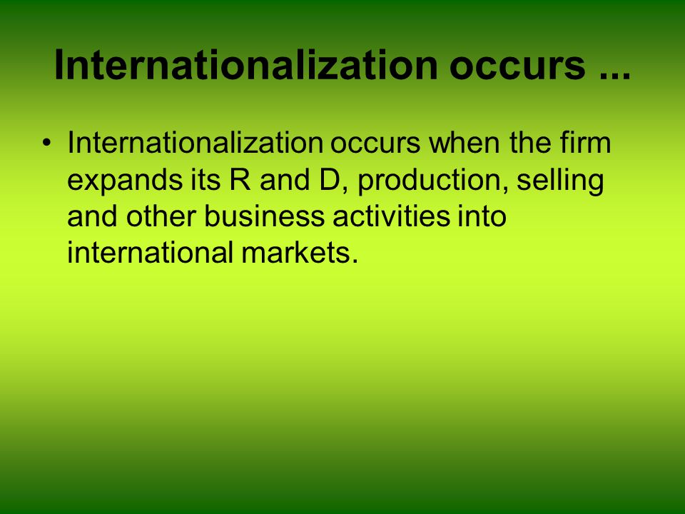 Inward/outward internationalization A natural way of internationalizing would be first to get involved in inward activities (imports) and thereafter in outward activities (export).