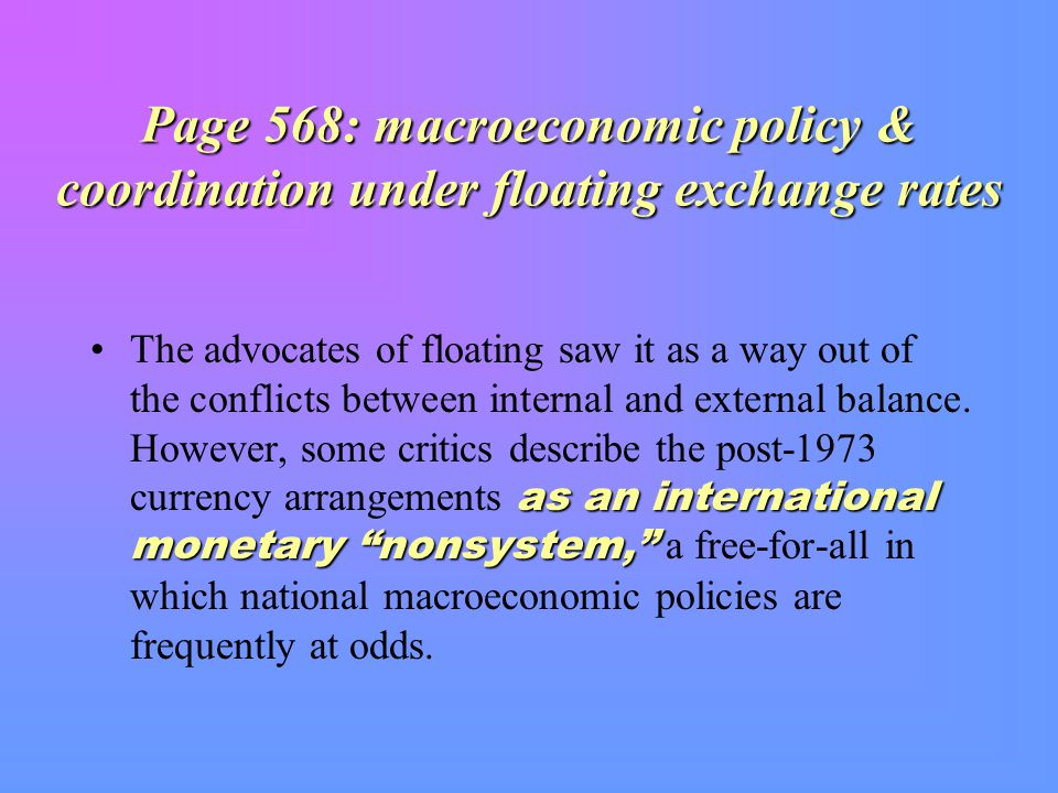 Page 568: macroeconomic policy & coordination under floating exchange rates as an international monetary nonsystem, The advocates of floating saw it as a way out of the conflicts between internal and external balance.