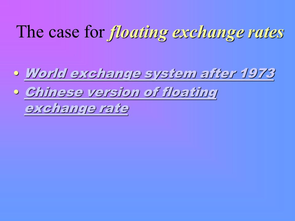 floating exchange rates The case for floating exchange rates World exchange system after 1973World exchange system after 1973World exchange system after 1973World exchange system after 1973 Chinese version of floating exchange rateChinese version of floating exchange rateChinese version of floating exchange rateChinese version of floating exchange rate