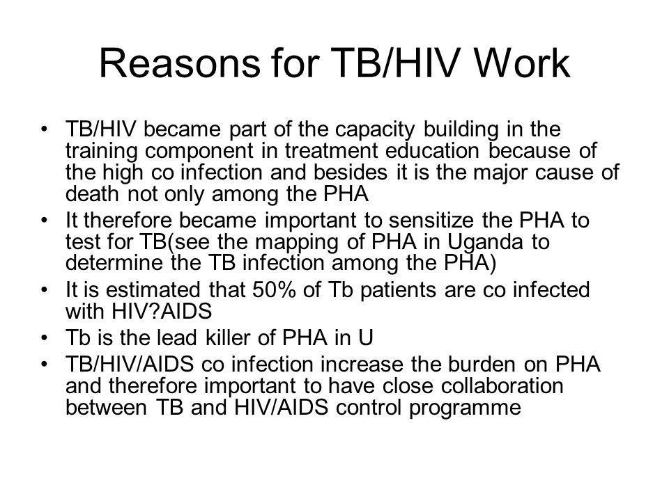 Reasons for TB/HIV Work TB/HIV became part of the capacity building in the training component in treatment education because of the high co infection