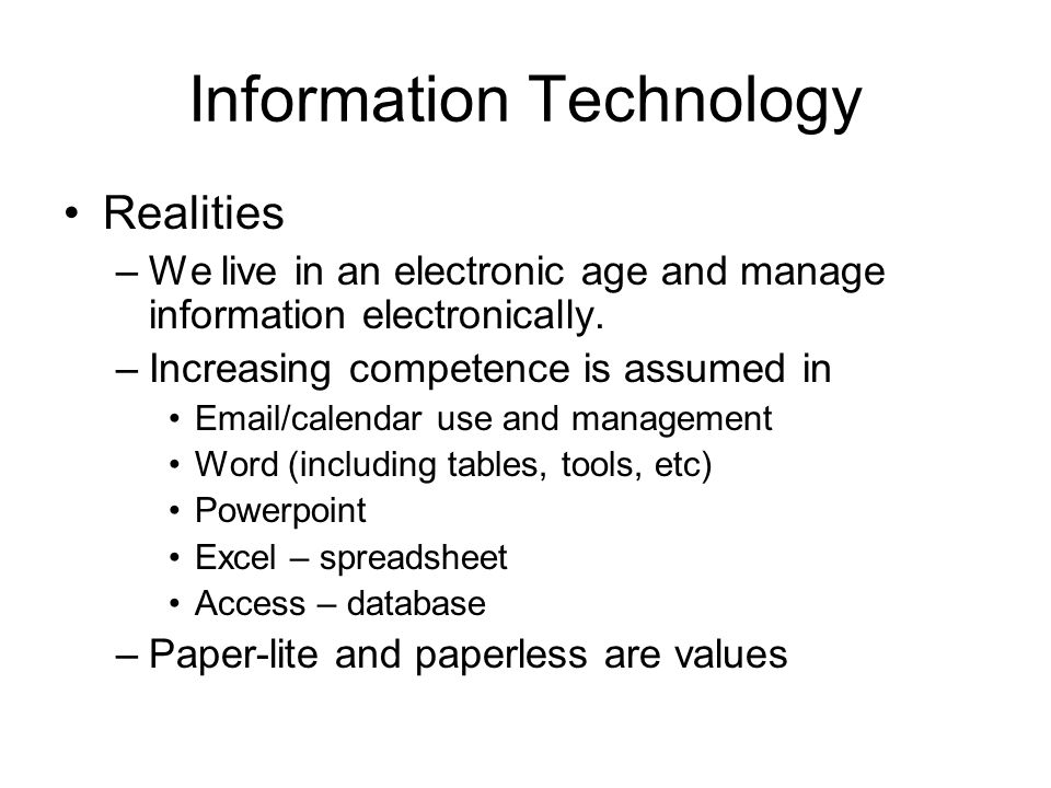 Information Technology Realities –We live in an electronic age and manage information electronically.