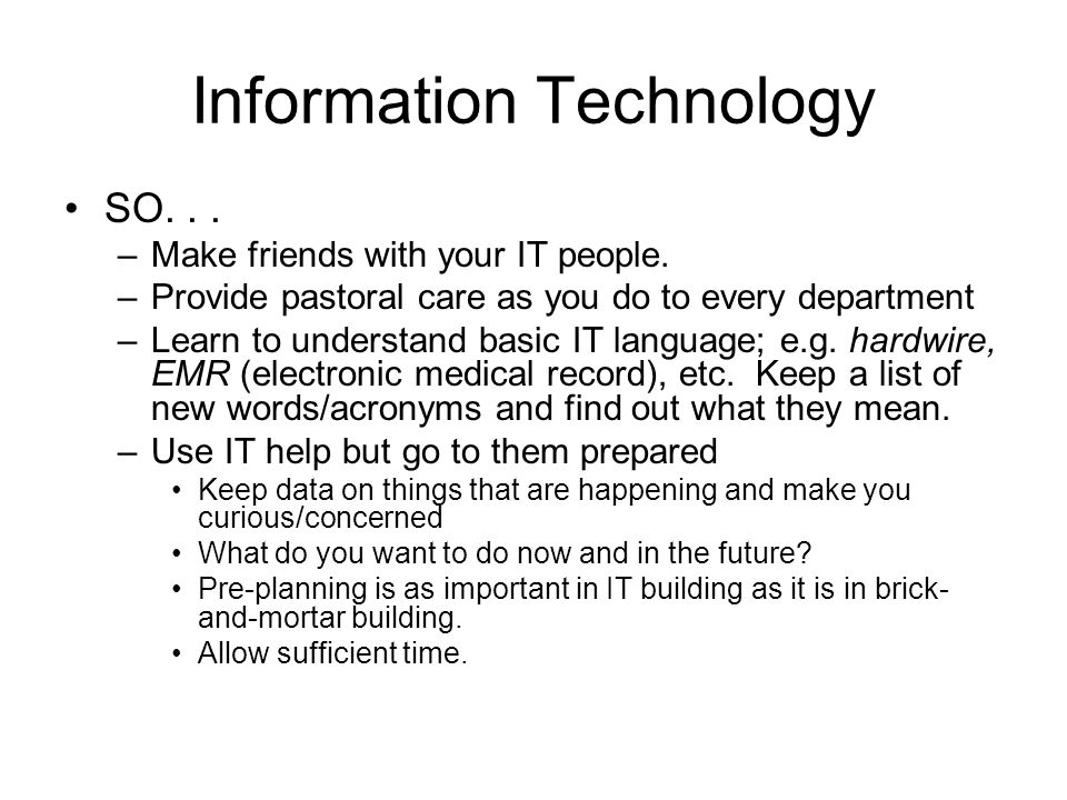 Information Technology SO... –Make friends with your IT people.