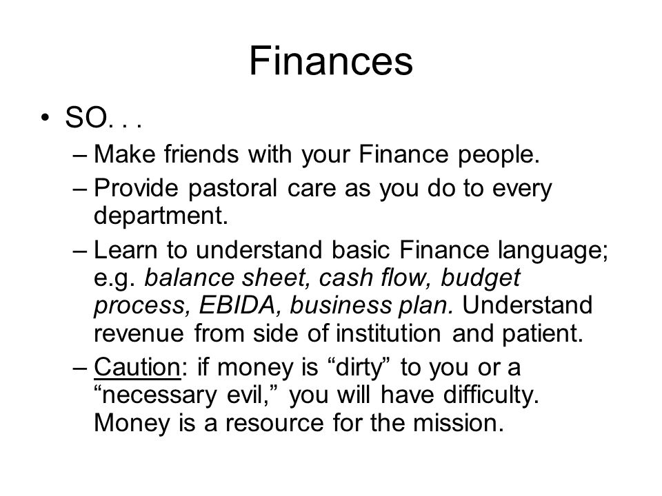 Finances SO...–Make friends with your Finance people.