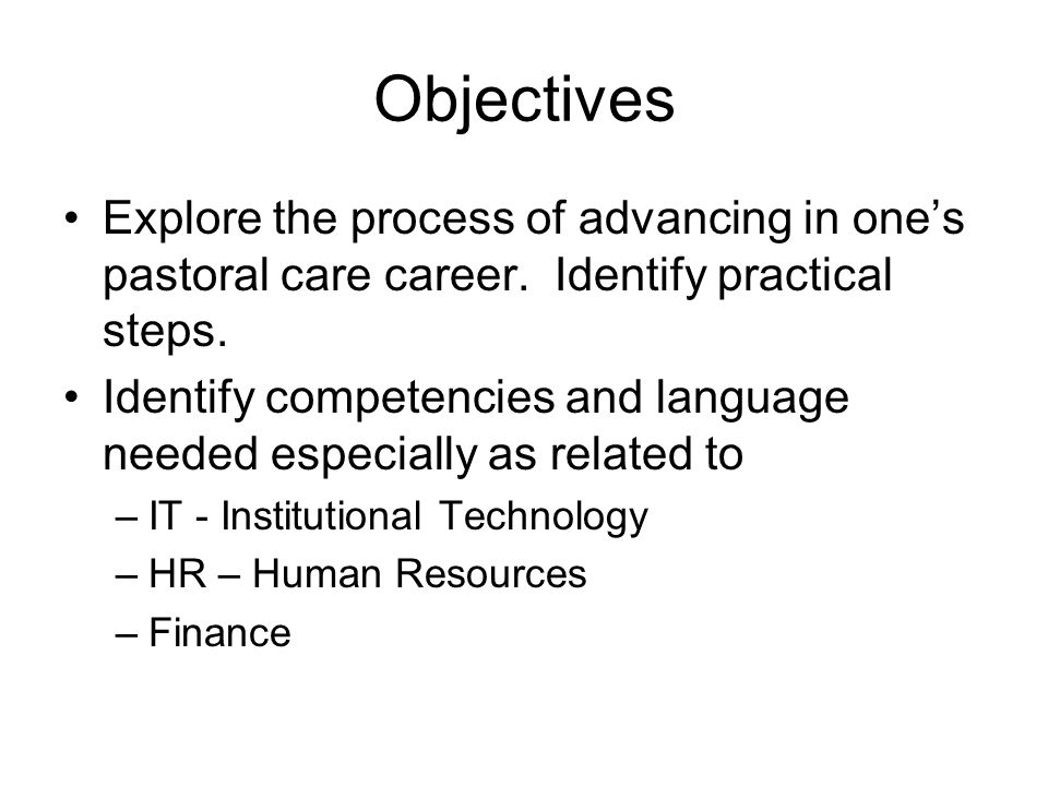 Objectives Explore the process of advancing in one's pastoral care career.