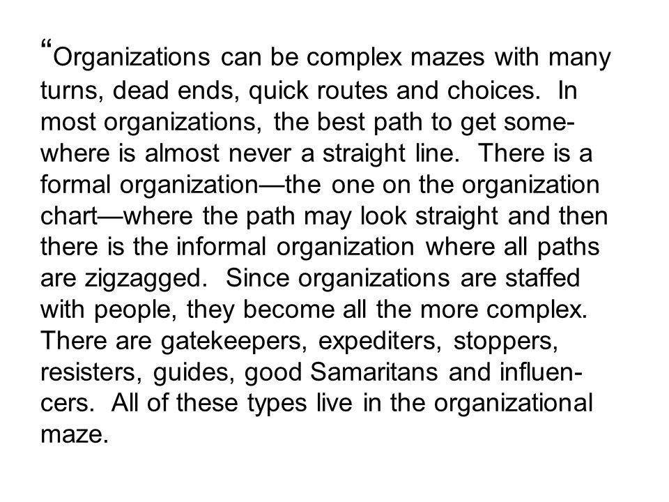 Organizations can be complex mazes with many turns, dead ends, quick routes and choices.