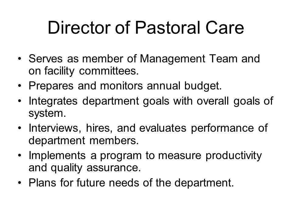 Director of Pastoral Care Serves as member of Management Team and on facility committees.