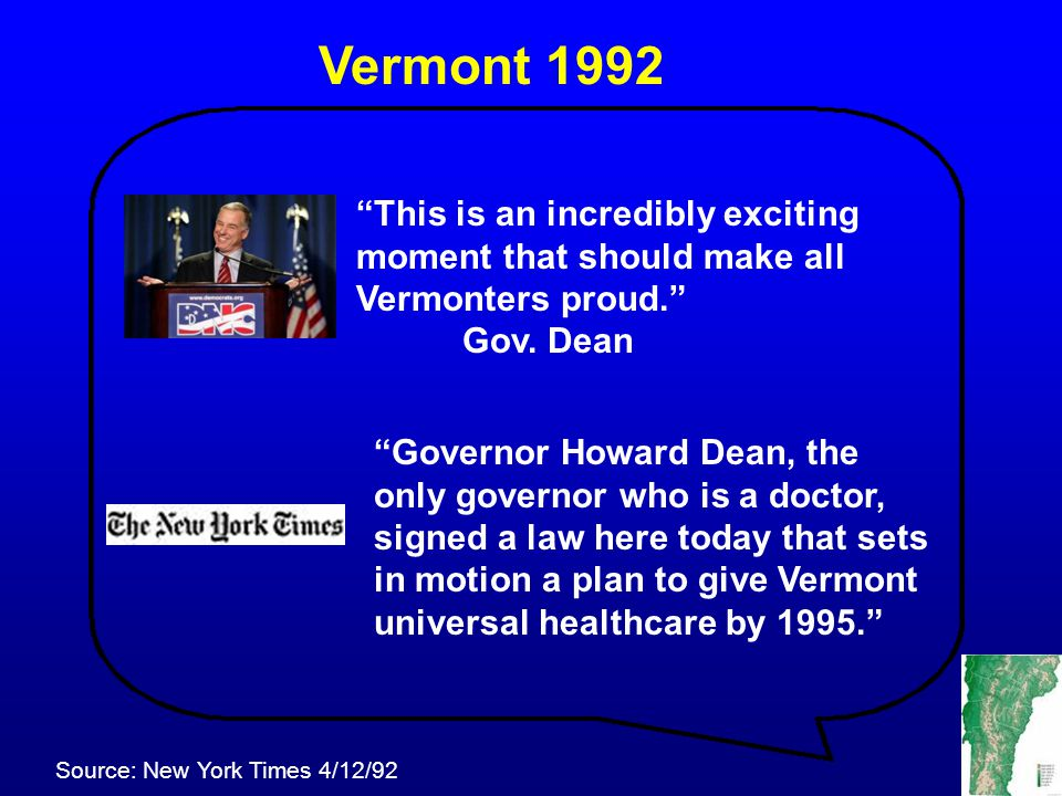"Vermont 1992 ""This is an incredibly exciting moment that should make all Vermonters proud."" Gov. Dean Source: New York Times 4/12/92 ""Governor Howard"