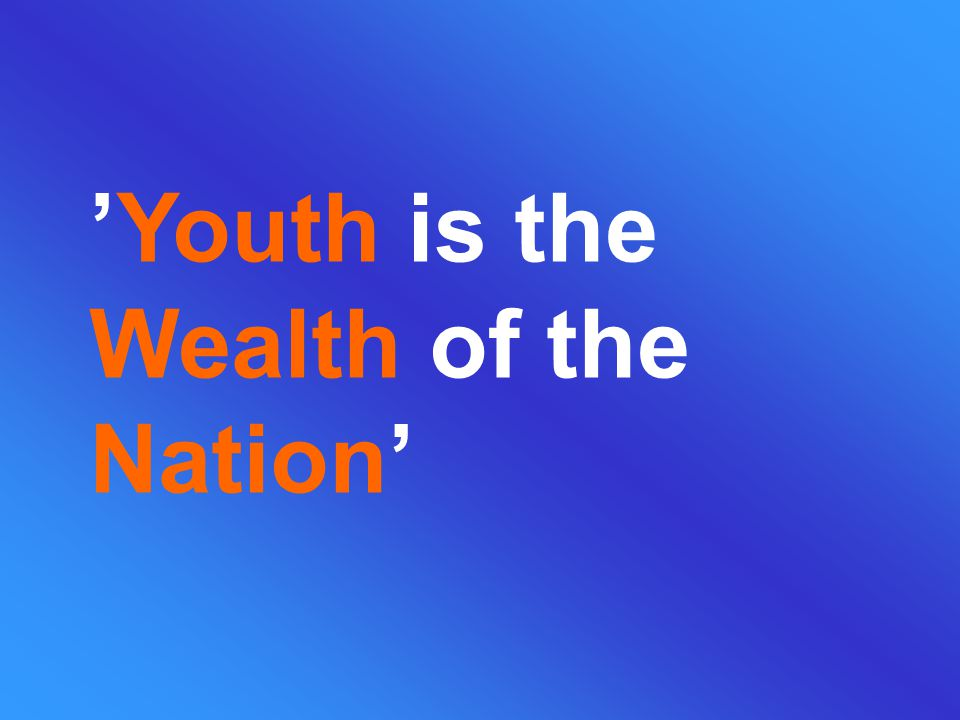 'Youth is the Wealth of the Nation'