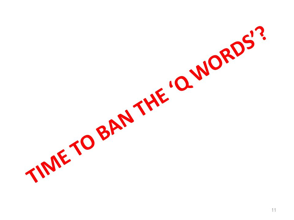 TIME TO BAN THE 'Q WORDS'? 11