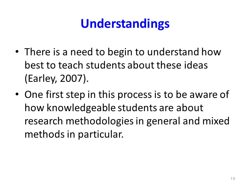 Understandings There is a need to begin to understand how best to teach students about these ideas (Earley, 2007). One first step in this process is t