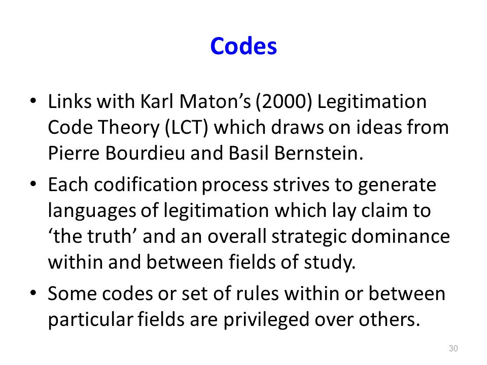 Codes Links with Karl Maton's (2000) Legitimation Code Theory (LCT) which draws on ideas from Pierre Bourdieu and Basil Bernstein. Each codification p