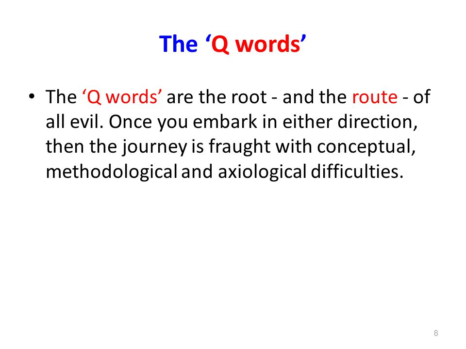The 'Q words' The 'Q words' are the root - and the route - of all evil.